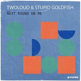 TWOLOUD & STUPID GOLDFISH - NEXT ROUND ON ME